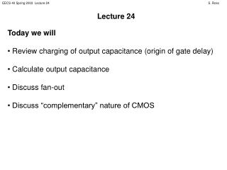 Today we will Review charging of output capacitance (origin of gate delay)