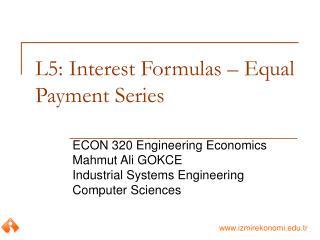 L5: Interest Formulas – Equal Payment Series
