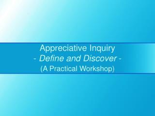 Appreciative Inquiry -  Define and Discover  -