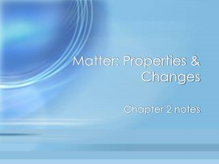 Matter: Properties & Changes
