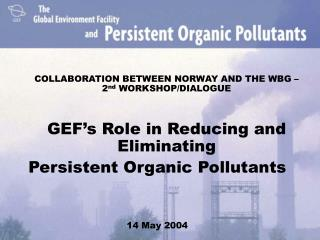 COLLABORATION BETWEEN NORWAY AND THE WBG – 2 nd  WORKSHOP/DIALOGUE