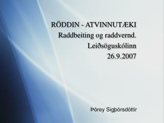 R DDIN - ATVINNUT KI  Raddbeiting og raddvernd.  Lei s gusk linn 26.9.2007