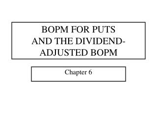 BOPM FOR PUTS AND THE DIVIDEND-ADJUSTED BOPM