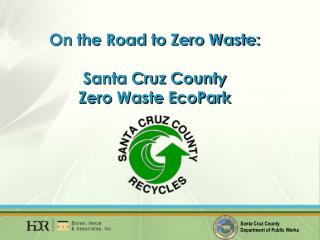 On the Road to Zero Waste: Santa Cruz County  Zero Waste EcoPark