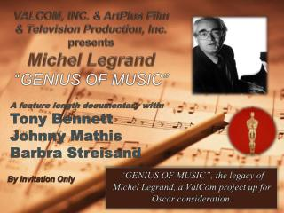 """""""GENIUS OF MUSIC"""", the legacy of Michel  Legrand , a  ValCom  project up for Oscar consideration."""