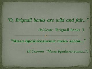 � O, Brignall  banks  are  wild  and  fair��