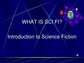 WHAT IS SCI FI  Introduction to Science Fiction