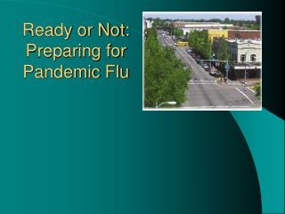 Ready or Not: Preparing for Pandemic Flu
