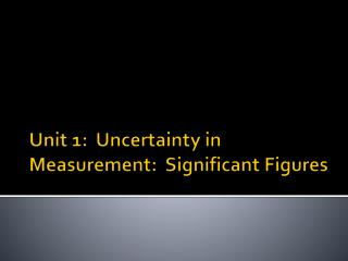 Unit 1:  Uncertainty in Measurement:  Significant Figures