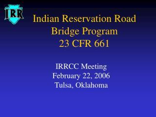 Indian Reservation Road Bridge Program 23 CFR 661