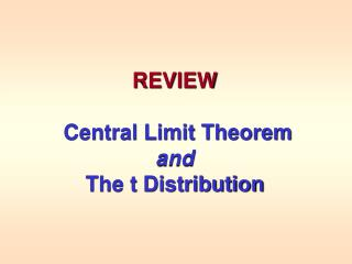 REVIEW Central Limit Theorem and The t Distribution