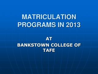 MATRICULATION PROGRAMS IN 2013