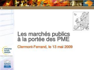 Les march s publics    la port e des PME  Clermont-Ferrand, le 13 mai 2009