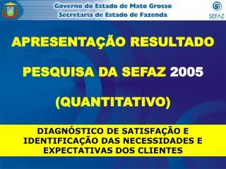 APRESENTAÇÃO RESULTADO PESQUISA DA SEFAZ  2005 (QUANTITATIVO)
