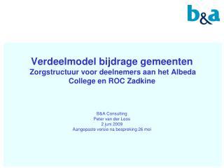 B&A Consulting Peter van der Loos 2 juni 2009 Aangepaste versie na bespreking 26 mei
