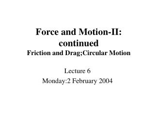 Force and Motion-II: continued Friction and Drag;Circular Motion