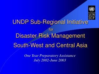 UNDP Sub-Regional Initiative for  Disaster Risk Management
