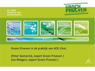 Groen Proeven in de praktijk van AOC-Oost (Peter Siemerink, expert Groen Proeven )