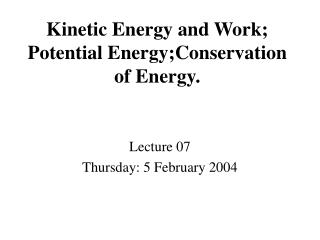 Kinetic Energy and Work; Potential Energy;Conservation of Energy.