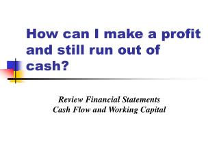 How can I make a profit  and still run out of cash?