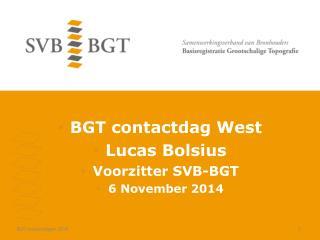 BGT contactdag  West Lucas  Bolsius Voorzitter  SVB-BGT 6 November 2014
