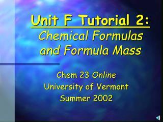 Unit F Tutorial 2: Chemical Formulas  and Formula Mass