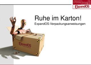 Ruhe im Karton! ExpandOS-Verpackungsanweisungen