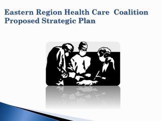 Eastern Region Health Care  Coalition Proposed Strategic Plan