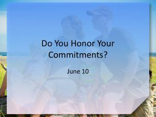 Do You Honor Your Commitments