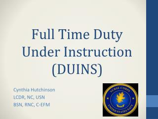 Full Time Duty Under Instruction (DUINS)