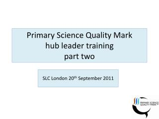 Primary Science Quality Mark  hub leader training part two
