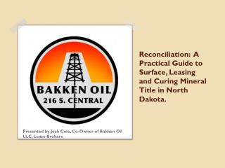 Reconciliation:  A Practical Guide to Surface, Leasing and Curing Mineral Title in North Dakota.