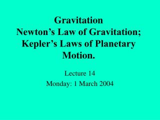 Gravitation Newton's Law of Gravitation; Kepler's Laws of Planetary Motion.