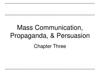 Mass Communication, Propaganda, & Persuasion