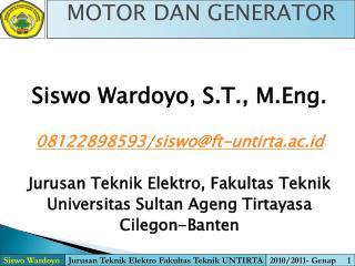 Siswo Wardoyo, S.T., M.Eng. 08122898593/siswo@ft-untirta.ac.id