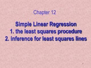 Simple Linear Regression 1.  the least  squares procedure 2. inference for least squares lines