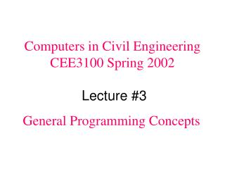 Computers in Civil Engineering CEE3100 Spring 2002 Lecture #3