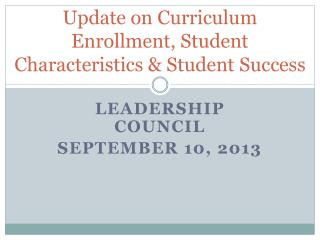 Update on Curriculum Enrollment, Student Characteristics & Student Success