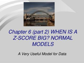 Chapter 6 (part 2) WHEN IS A Z-SCORE BIG? NORMAL MODELS