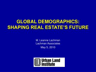 GLOBAL  DEMOGRAPHICS: SHAPING REAL ESTATE'S FUTURE