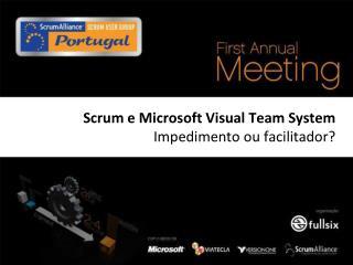 Scrum  e Microsoft Visual Team System   Impedimento ou facilitador?