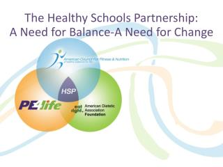 The Healthy Schools Partnership:   A Need for Balance-A Need for Change