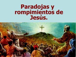 Paradojas y rompimientos de Jesús.