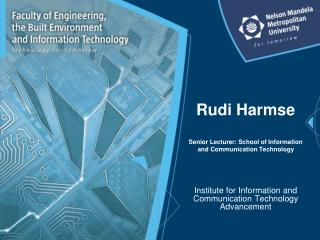 Rudi Harmse Senior Lecturer: School of Information and Communication Technology