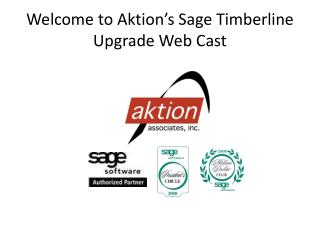 Welcome to  Aktion's  Sage Timberline Upgrade Web Cast