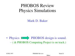 PHOBOS Review  Physics Simulations Mark D. Baker
