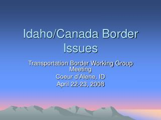 Idaho/Canada Border Issues