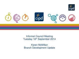 Informal Council Meeting Tuesday 16 th  September 2014 Karen McMillan Branch Development Update