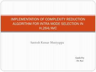IMPLEMENTATION OF COMPLEXITY REDUCTION ALGORITHM FOR INTRA MODE SELECTION IN H.264/AVC