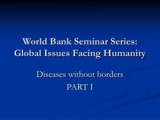 World Bank Seminar Series: Global Issues Facing Humanity